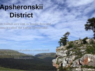 Apsheronskii District This foothill area with its unique flora and fauna is c