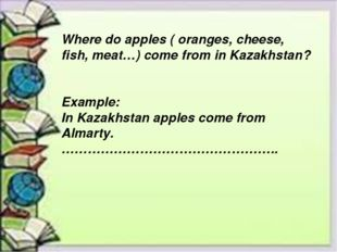 Where do apples ( oranges, cheese, fish, meat…) come from in Kazakhstan? Exam