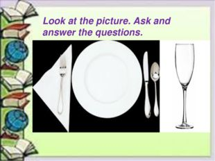 Look at the picture. Ask and answer the questions.
