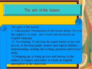 The aim of the lesson: . The aims of the lesson: 1) Educational: Presentatio