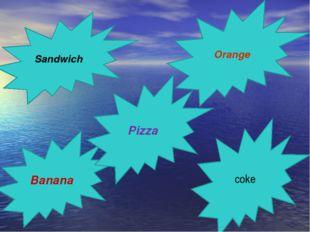 Sandwich Orange Banana coke Pizza