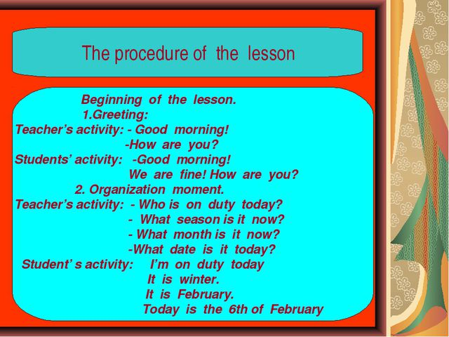 The procedure of the lesson Beginning of the lesson. 1.Greeting: Teacher's a...