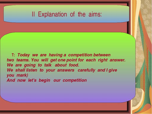 II Explanation of the aims: T: Today we are having a competition between two...