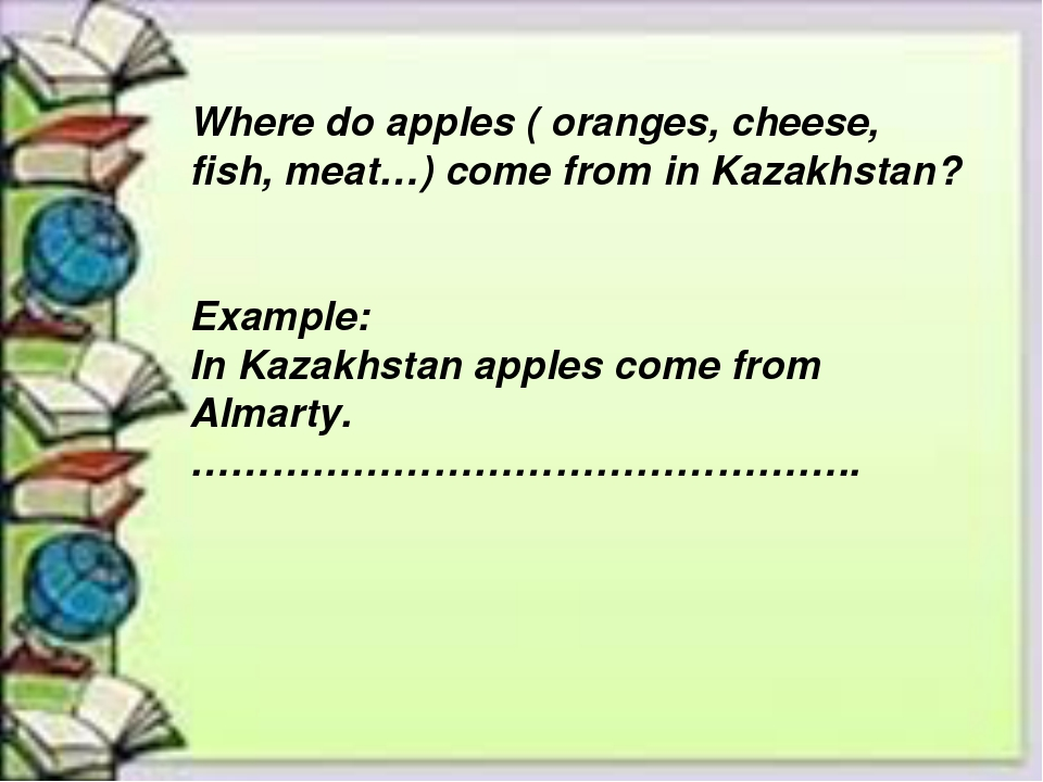 Where do apples ( oranges, cheese, fish, meat…) come from in Kazakhstan? Exam...