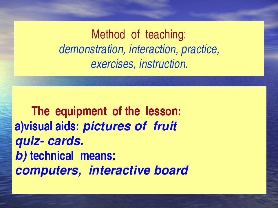 Method of teaching: demonstration, interaction, practice, exercises, instruct...