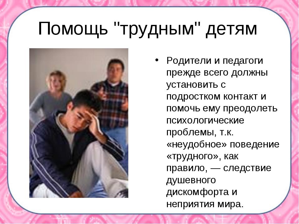 """Помощь """"трудным"""" детям Родители и педагоги прежде всего должны установить с..."""