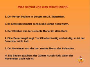 Was stimmt und was stimmt nicht? 1. Der Herbst beginnt in Europa am 23. Sept