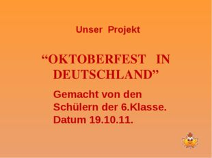 """""""OKTOBERFEST IN DEUTSCHLAND"""" Unser Projekt Gemacht von den Schülern der 6.Kla"""