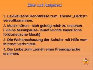 """1. Lexikalische Kenntnisse zum Thema """"Herbst"""" vervollkommnen. 2. Musik hören"""