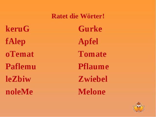 Ratet die Wörter! keruG fAlep oTemat Paflemu leZbiw noleMe Gurke Apfel Tomate...