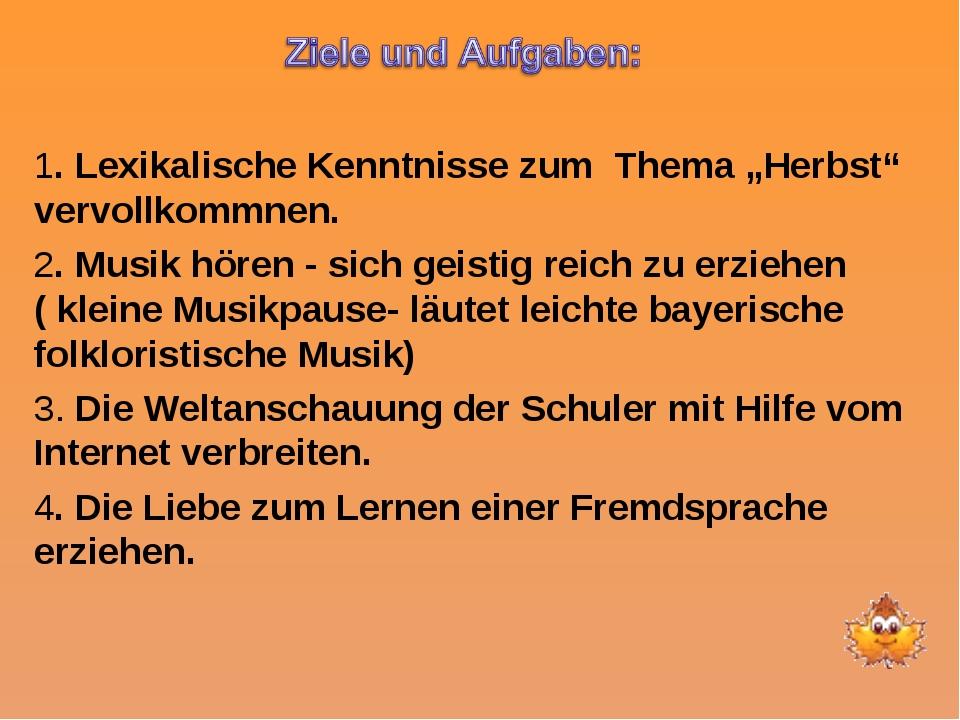 """1. Lexikalische Kenntnisse zum Thema """"Herbst"""" vervollkommnen. 2. Musik hören..."""