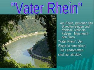 Am Rhein, zwischen den Staedten Bingen und Koblenz, steht ein Felsen. Man ne
