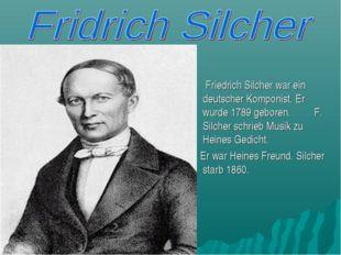 Friedrich Silcher war ein deutscher Komponist. Er wurde 1789 geboren. F. Sil