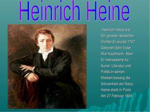 Heinrich Heine war Ein grosser deutscher Dichter.Er wurde 1797 Geboren.Sein