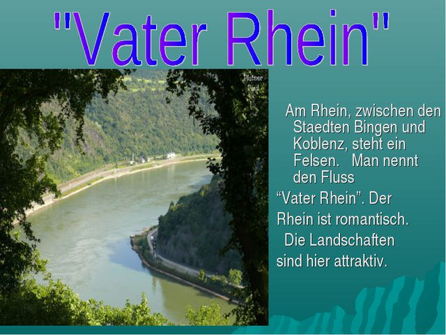 Am Rhein, zwischen den Staedten Bingen und Koblenz, steht ein Felsen. Man ne...