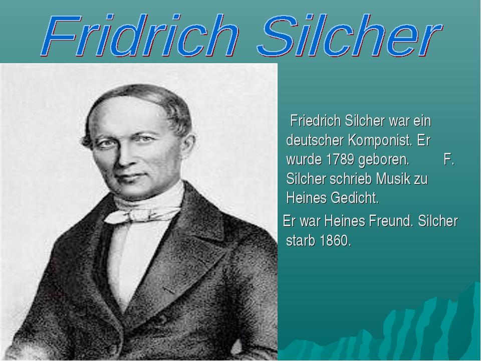 Friedrich Silcher war ein deutscher Komponist. Er wurde 1789 geboren. F. Sil...