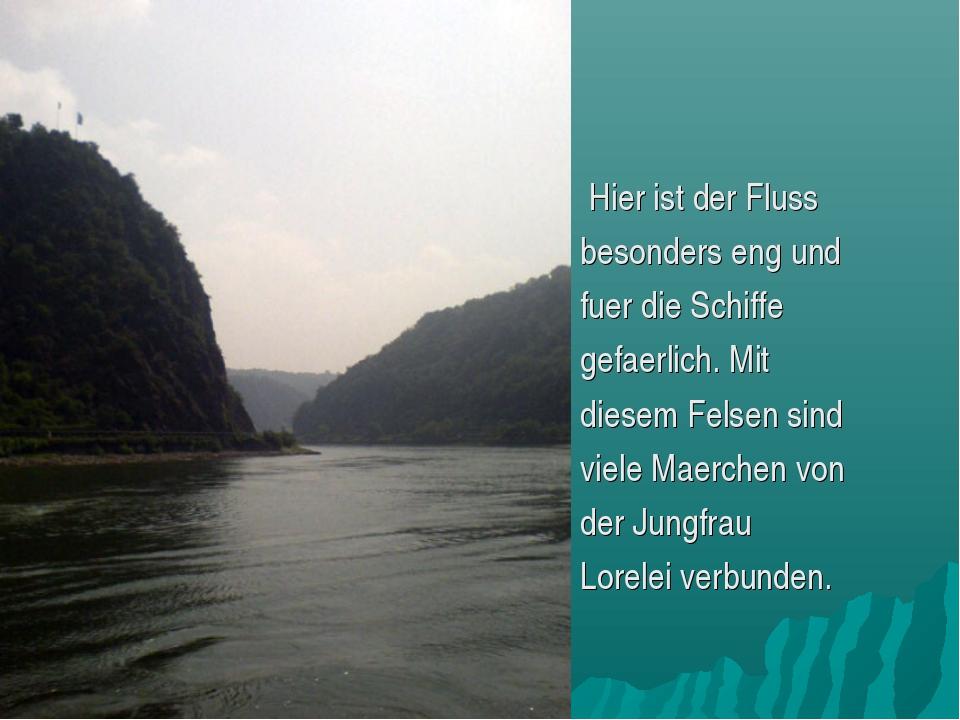 Hier ist der Fluss besonders eng und fuer die Schiffe gefaerlich. Mit diesem...