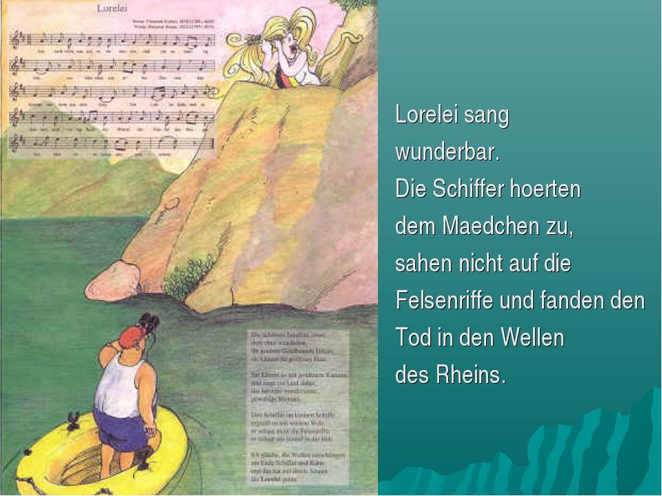 Lorelei sang wunderbar. Die Schiffer hoerten dem Maedchen zu, sahen nicht au...