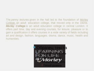 Thepenny lecturesgiven in the hall led to the foundation of Morley College
