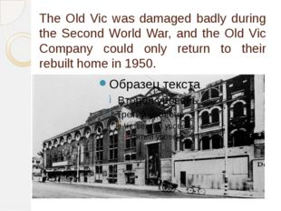 The Old Vic was damaged badly during the Second World War, and the Old Vic Co