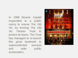 In 1998 Bourne Capital responded to a public outcry to rescue The Old Vic, b