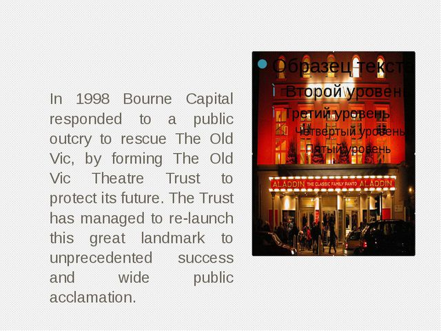 In 1998 Bourne Capital responded to a public outcry to rescue The Old Vic, b...