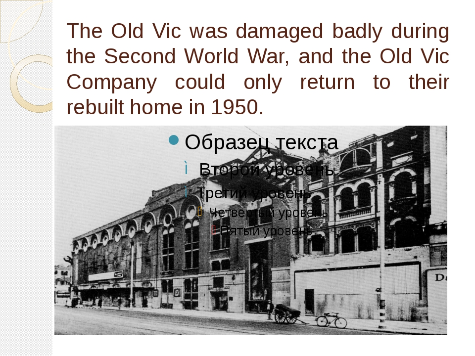 The Old Vic was damaged badly during the Second World War, and the Old Vic Co...