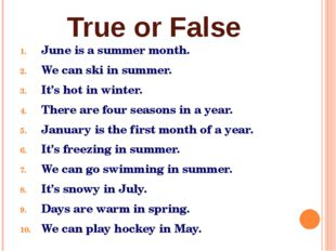 True or False June is a summer month. We can ski in summer. It's hot in winte