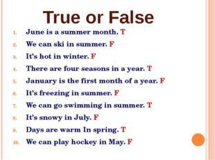 True or False June is a summer month. T We can ski in summer. F It's hot in w