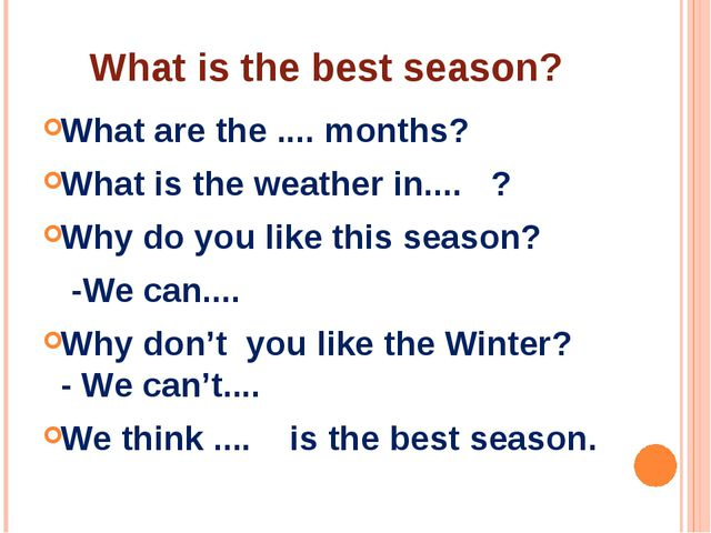 What is the best season? What are the .... months? What is the weather in.......