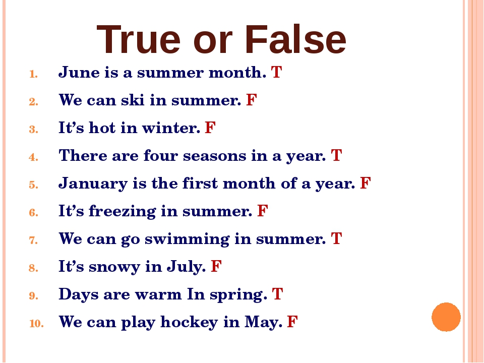 True or False June is a summer month. T We can ski in summer. F It's hot in w...