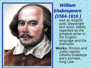 William Shakespeare (1564-1616 ) was an English poet, playwright and actor,