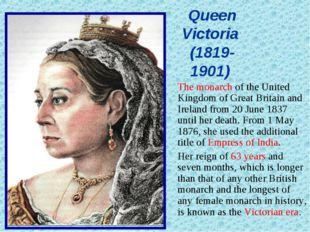 Queen Victoria (1819- 1901) The monarch of the United Kingdom of Great Brita