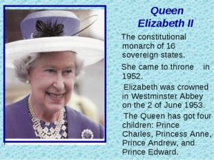 Queen Elizabeth II The constitutional monarch of 16 sovereign states. She ca
