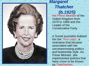 Margaret Thatcher (b.1925) the Prime Minister of the United Kingdom fr