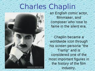 Charles Chaplin an English comic actor, filmmaker, and composer who rose to f
