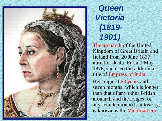 Queen Victoria (1819- 1901) The monarch of the United Kingdom of Great Brita...