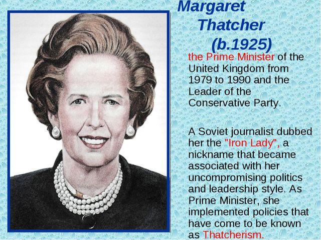 Margaret Thatcher (b.1925) the Prime Minister of the United Kingdom fr...