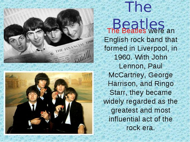 The Beatles The Beatles were an English rock band that formed in Liverpool, i...