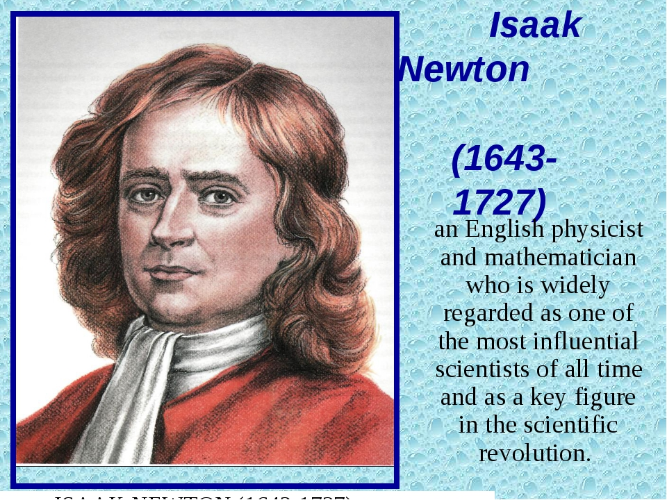 Isaak Newton (1643- 1727) an English physicist and mathematician who is wide...