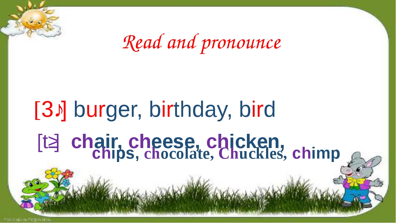 Read and pronounce [3ː] burger, birthday, bird [tʃ] chair, cheese, chicken,...