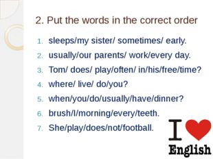 2. Put the words in the correct order sleeps/my sister/ sometimes/ early. usu