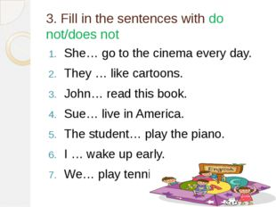 3. Fill in the sentences with do not/does not She… go to the cinema every day