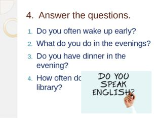 4. Answer the questions. Do you often wake up early? What do you do in the ev