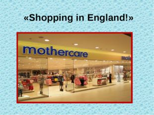 «Shopping in England!»