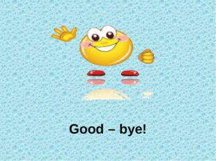 Good – bye!