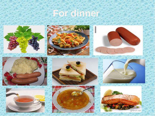 For dinner