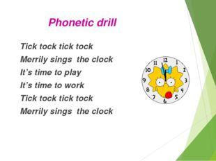 Phonetic drill Tick tock tick tock Merrily sings the clock It's time to play