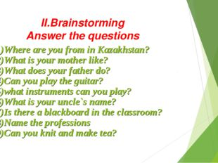 II.Brainstorming Answer the questions 1)Where are you from in Kazakhstan? 2)W