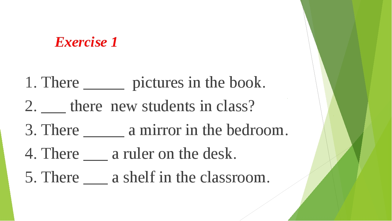 Exercise 1 1. There _____ pictures in the book. 2. ___ there new students in...